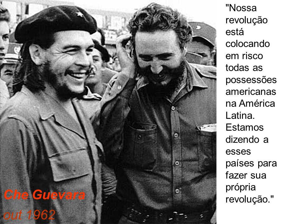 Nossa revolução está colocando em risco todas as possessões americanas na América Latina. Estamos dizendo a esses países para fazer sua própria revolução.