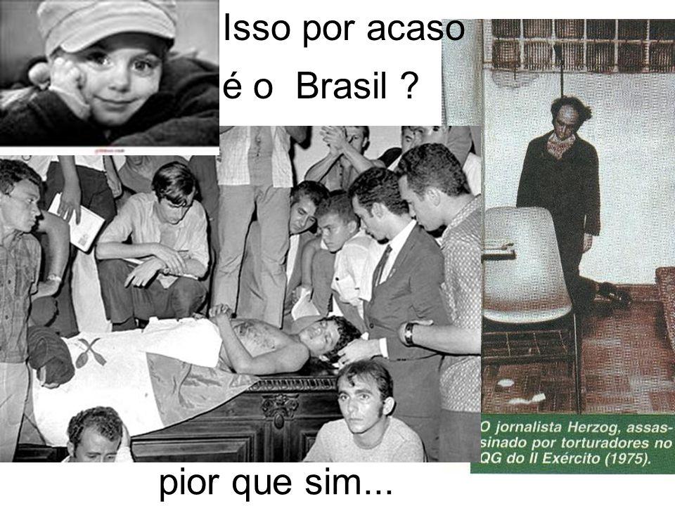 Isso por acaso é o Brasil pior que sim...
