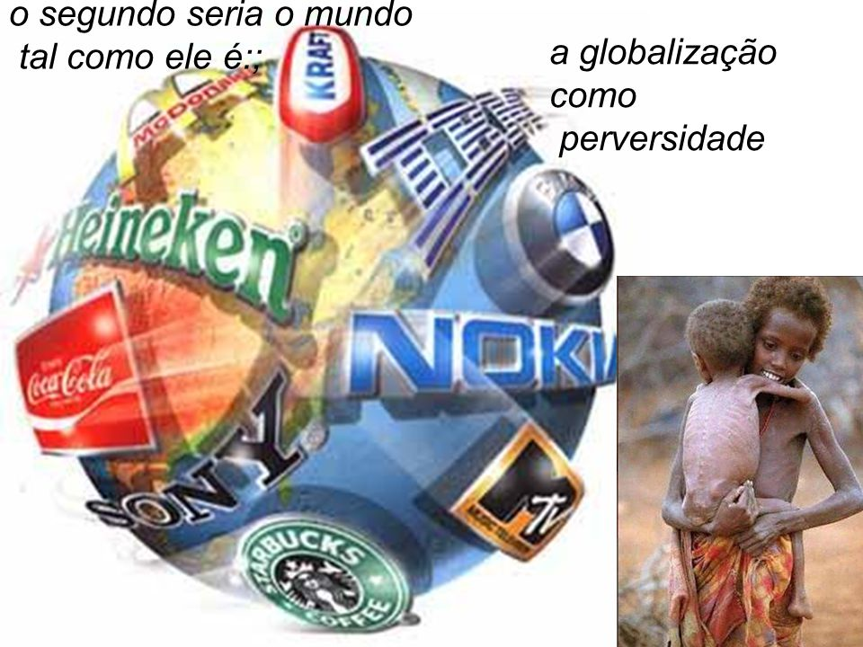 o segundo seria o mundo tal como ele é:; a globalização como perversidade