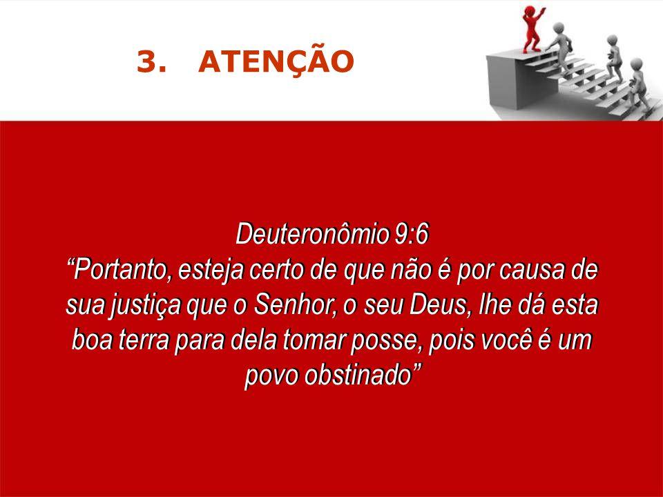 3. ATENÇÃO Deuteronômio 9:6.