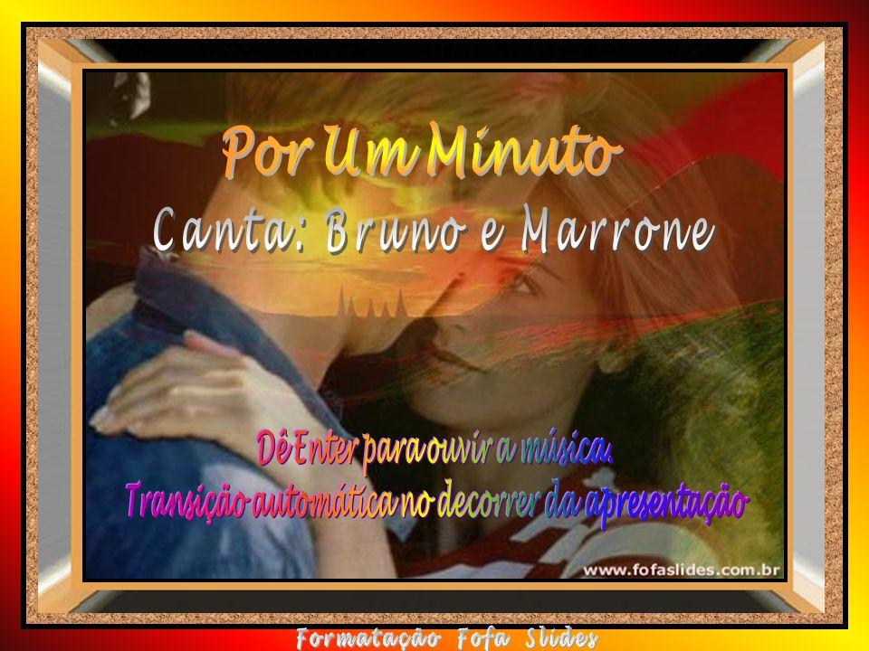Por Um Minuto Canta: Bruno e Marrone Dê Enter para ouvir a música.