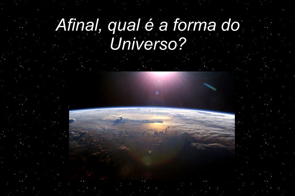 Afinal, qual é a forma do Universo
