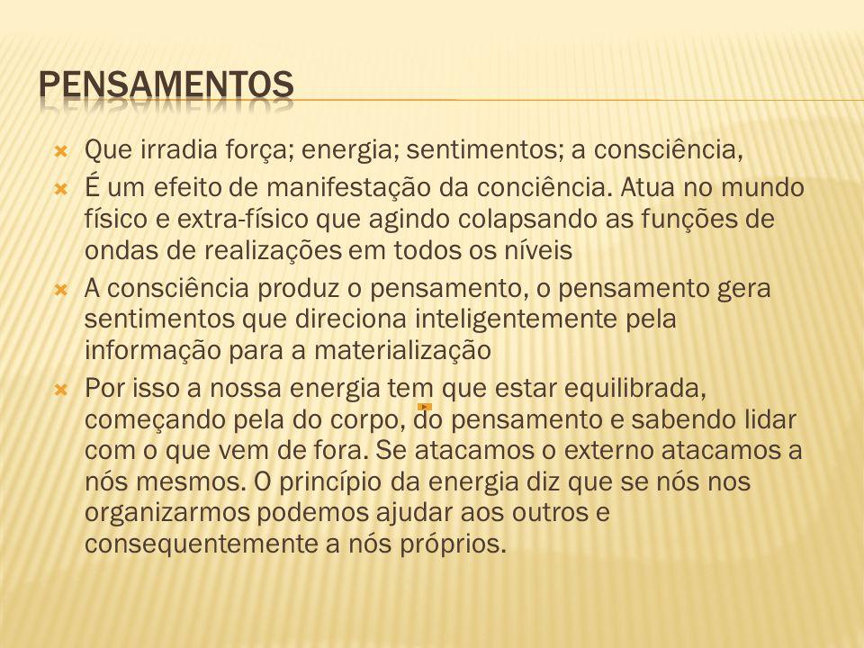 Pensamentos Que irradia força; energia; sentimentos; a consciência,