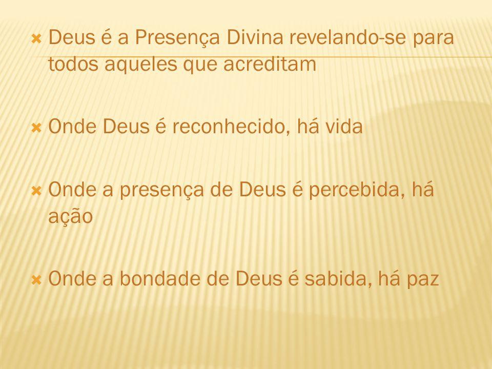 Deus é a Presença Divina revelando-se para todos aqueles que acreditam