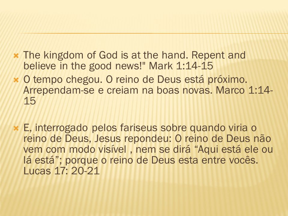 The kingdom of God is at the hand. Repent and believe in the good news