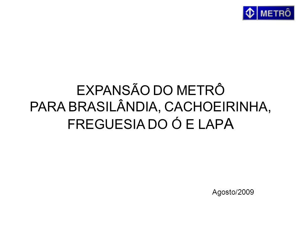 EXPANSÃO DO METRÔ PARA BRASILÂNDIA, CACHOEIRINHA, FREGUESIA DO Ó E LAPA