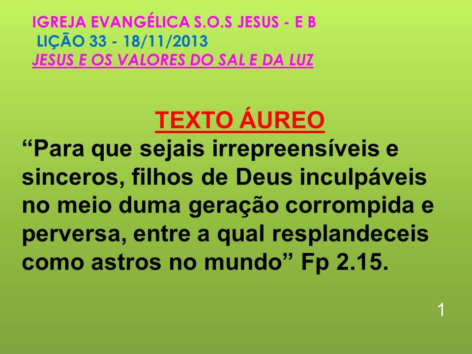 IGREJA EVANGÉLICA S.O.S JESUS - E B LIÇÃO 33 - 18/11/2013 JESUS E OS VALORES DO SAL E DA LUZ