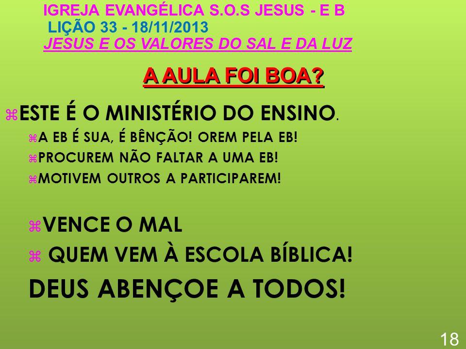 DEUS ABENÇOE A TODOS! A AULA FOI BOA ESTE É O MINISTÉRIO DO ENSINO.
