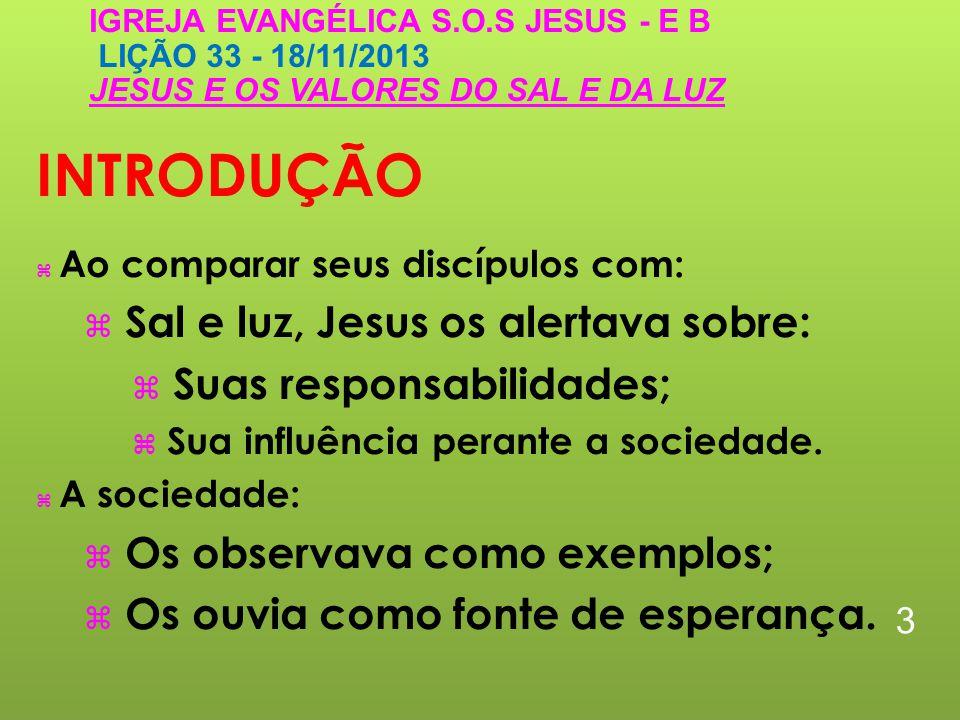INTRODUÇÃO Sal e luz, Jesus os alertava sobre: Suas responsabilidades;