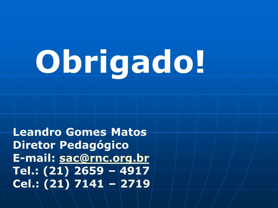 Obrigado! Leandro Gomes Matos Diretor Pedagógico
