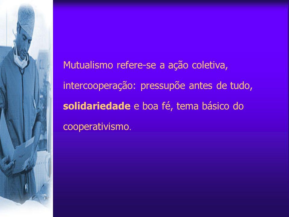 Mutualismo refere-se a ação coletiva, intercooperação: pressupõe antes de tudo, solidariedade e boa fé, tema básico do cooperativismo.