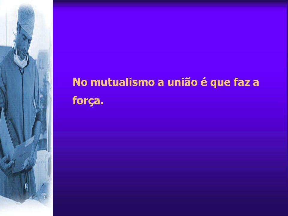 No mutualismo a união é que faz a força.