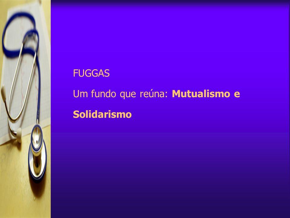 FUGGAS Um fundo que reúna: Mutualismo e Solidarismo