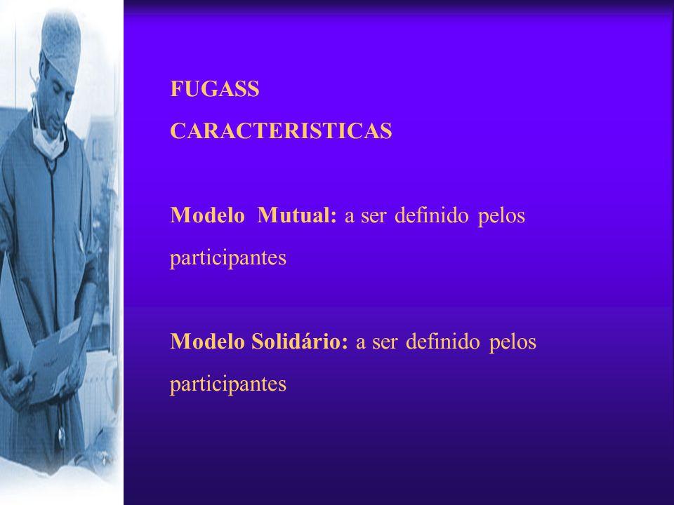 FUGASS CARACTERISTICAS Modelo Mutual: a ser definido pelos participantes Modelo Solidário: a ser definido pelos participantes