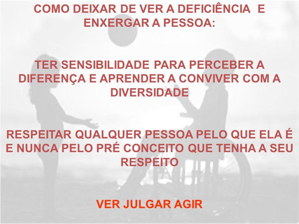 COMO DEIXAR DE VER A DEFICIÊNCIA E ENXERGAR A PESSOA: