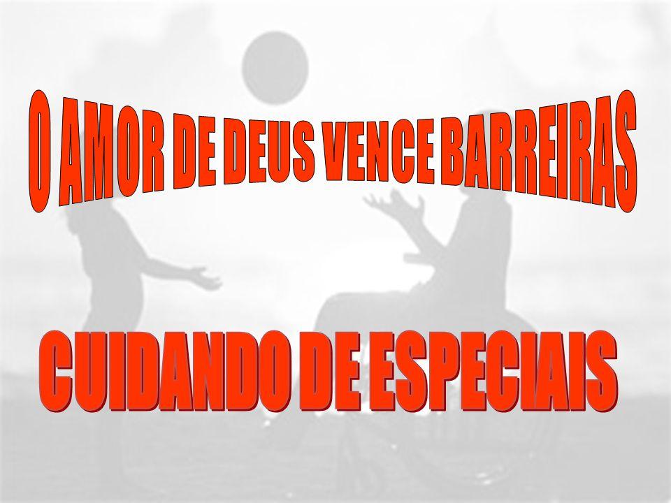 O AMOR DE DEUS VENCE BARREIRAS