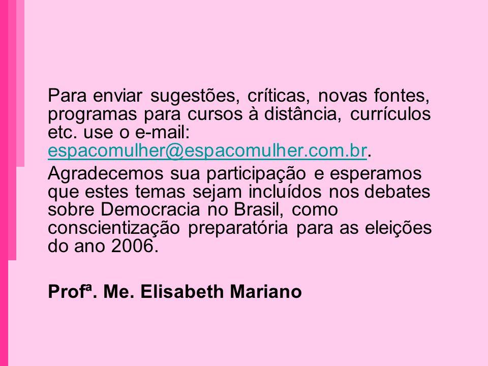 Para enviar sugestões, críticas, novas fontes, programas para cursos à distância, currículos etc. use o e-mail: espacomulher@espacomulher.com.br.