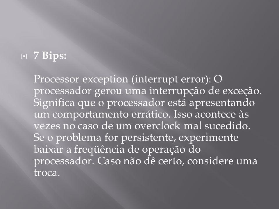 7 Bips: Processor exception (interrupt error): O processador gerou uma interrupção de exceção.
