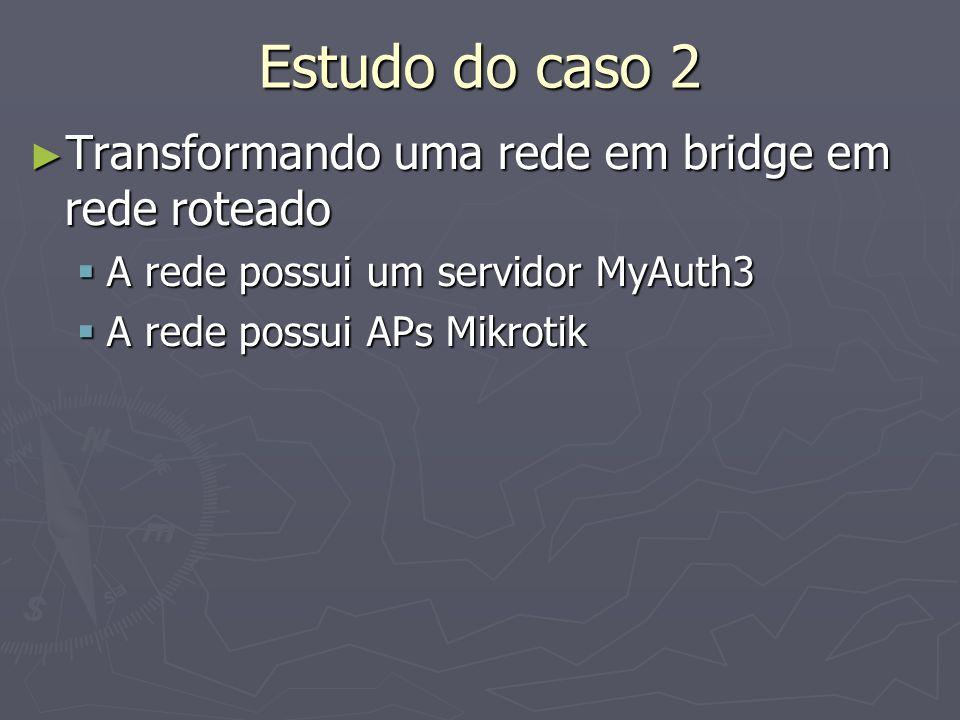 Estudo do caso 2 Transformando uma rede em bridge em rede roteado