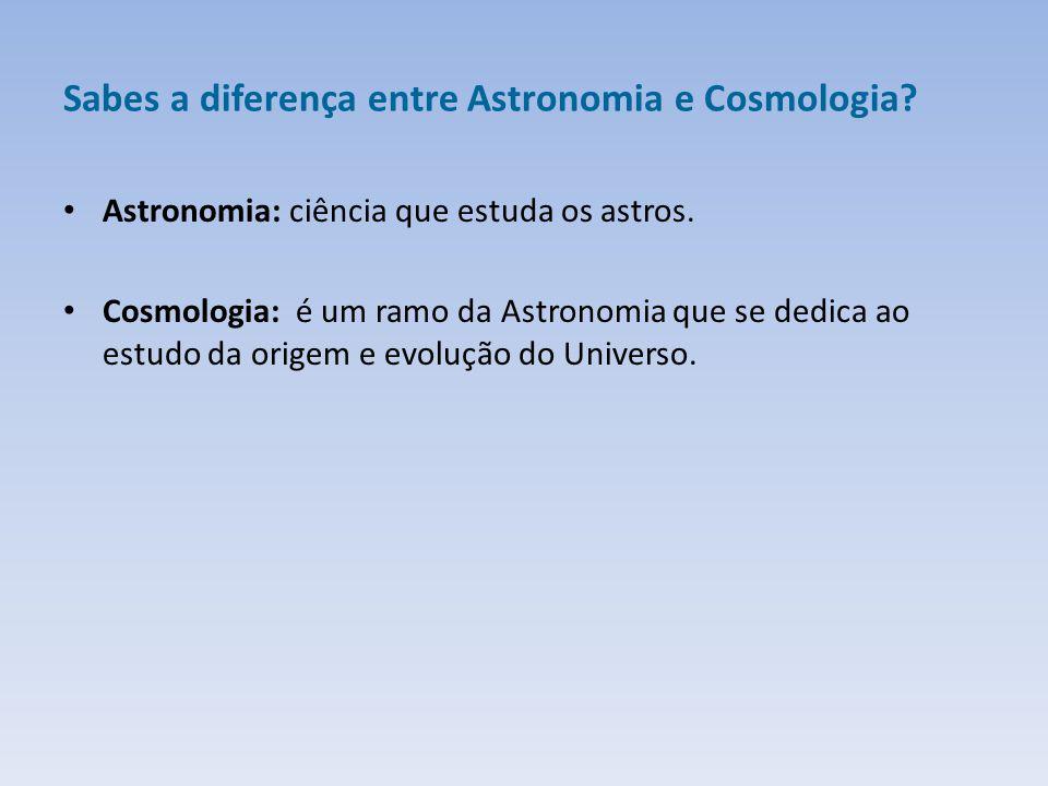 Sabes a diferença entre Astronomia e Cosmologia