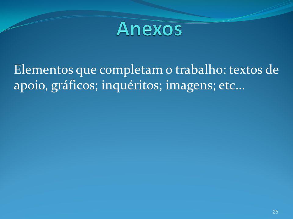 Anexos Elementos que completam o trabalho: textos de apoio, gráficos; inquéritos; imagens; etc…