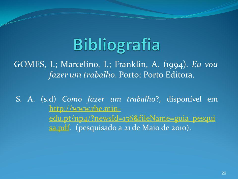Bibliografia GOMES, I.; Marcelino, I.; Franklin, A. (1994). Eu vou fazer um trabalho. Porto: Porto Editora.