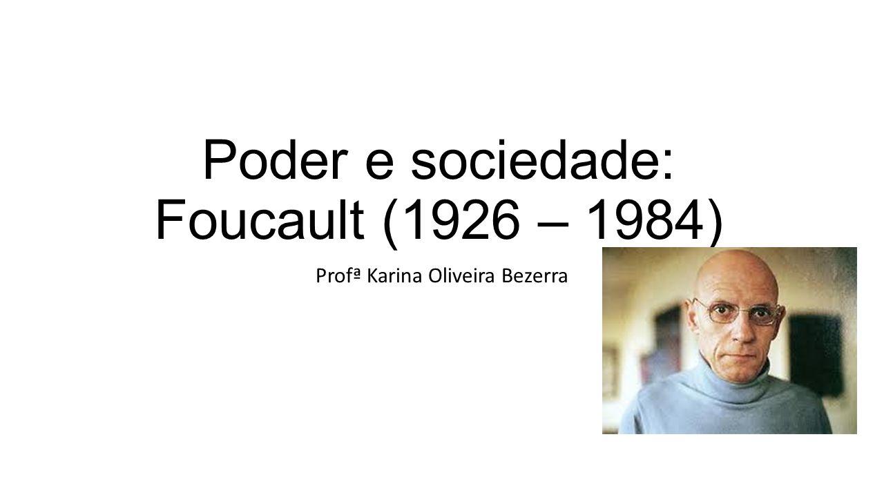 Poder e sociedade: Foucault (1926 – 1984)
