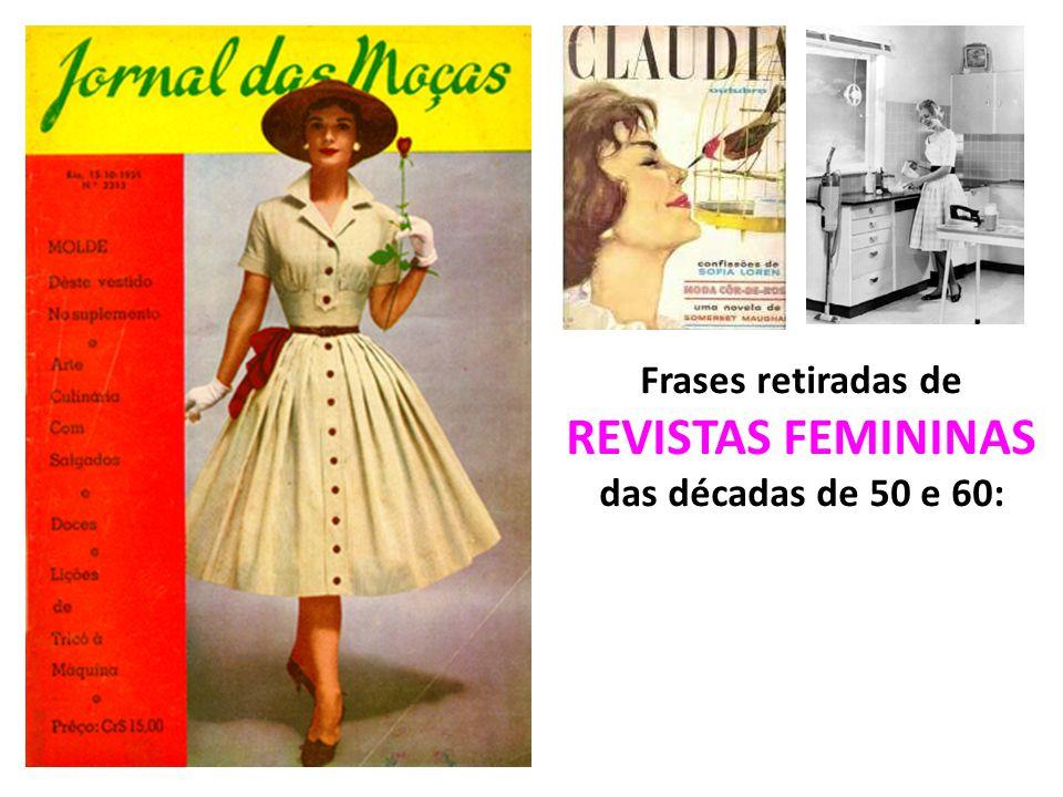 Frases retiradas de REVISTAS FEMININAS das décadas de 50 e 60: 2
