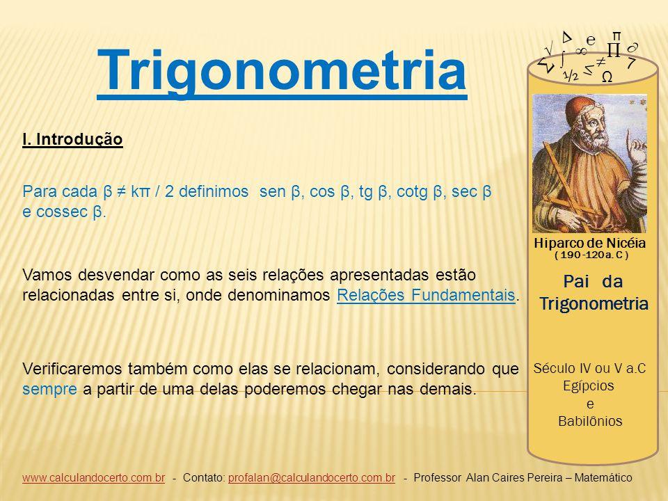 Trigonometria Pai da Trigonometria ∆ π ℮ √ ∞ ∏ ∂ ∑ ∫ ≠ 7 ≤ ½ Ω