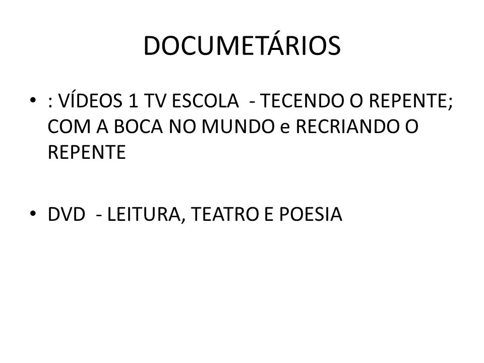 DOCUMETÁRIOS : VÍDEOS 1 TV ESCOLA - TECENDO O REPENTE; COM A BOCA NO MUNDO e RECRIANDO O REPENTE.
