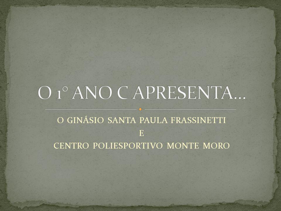 O GINÁSIO SANTA PAULA FRASSINETTI E CENTRO POLIESPORTIVO MONTE MORO