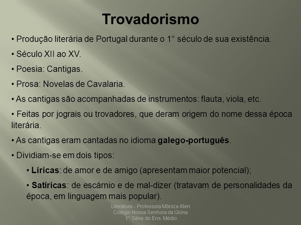 Trovadorismo Produção literária de Portugal durante o 1° século de sua existência. Século XII ao XV.
