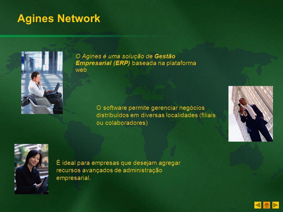 Agines Network O Agines é uma solução de Gestão Empresarial (ERP) baseada na plataforma web.