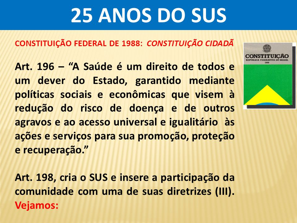 25 ANOS DO SUS CONSTITUIÇÃO FEDERAL DE 1988: CONSTITUIÇÃO CIDADÃ.