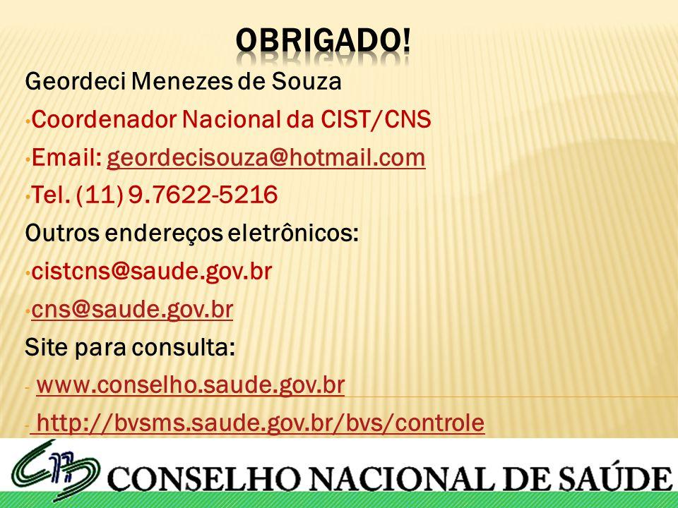 OBRIGADO! Geordeci Menezes de Souza Coordenador Nacional da CIST/CNS