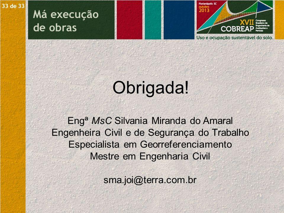 Obrigada! Má execução de obras Engª MsC Silvania Miranda do Amaral