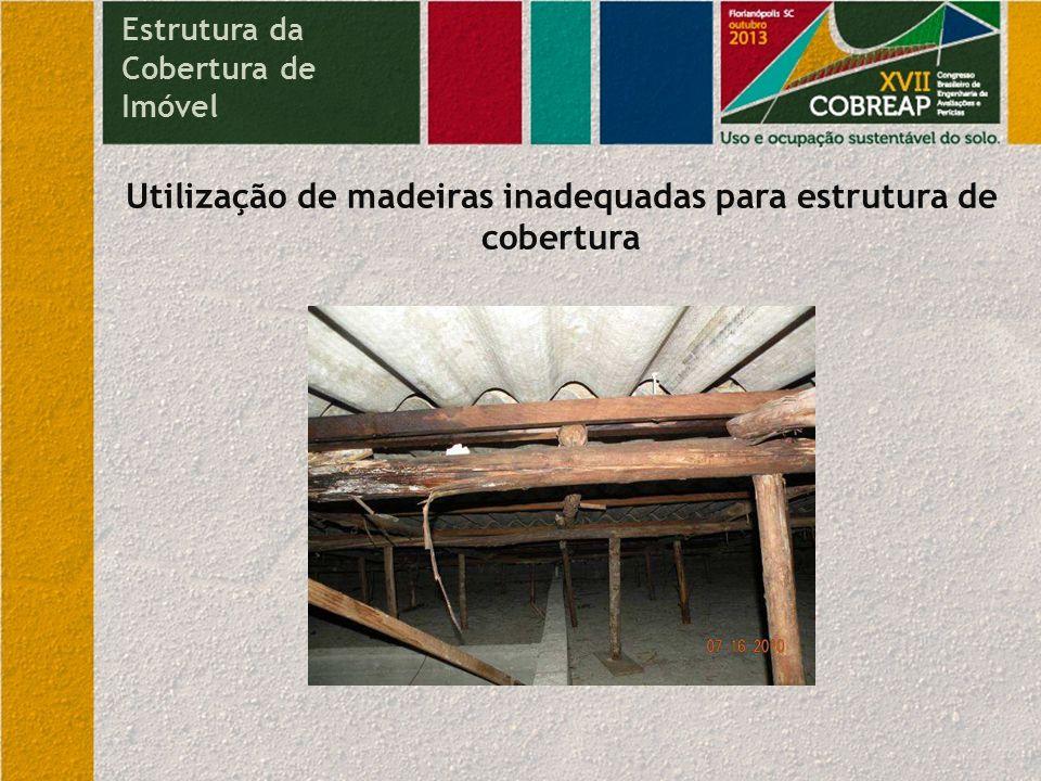 Utilização de madeiras inadequadas para estrutura de cobertura