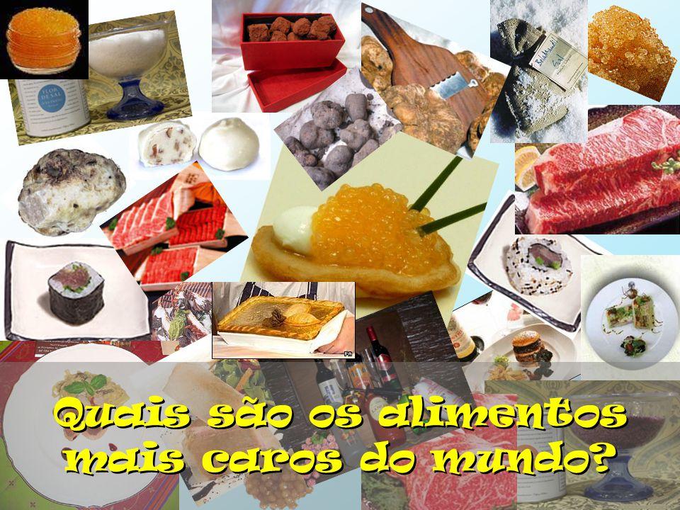 Quais são os alimentos mais caros do mundo