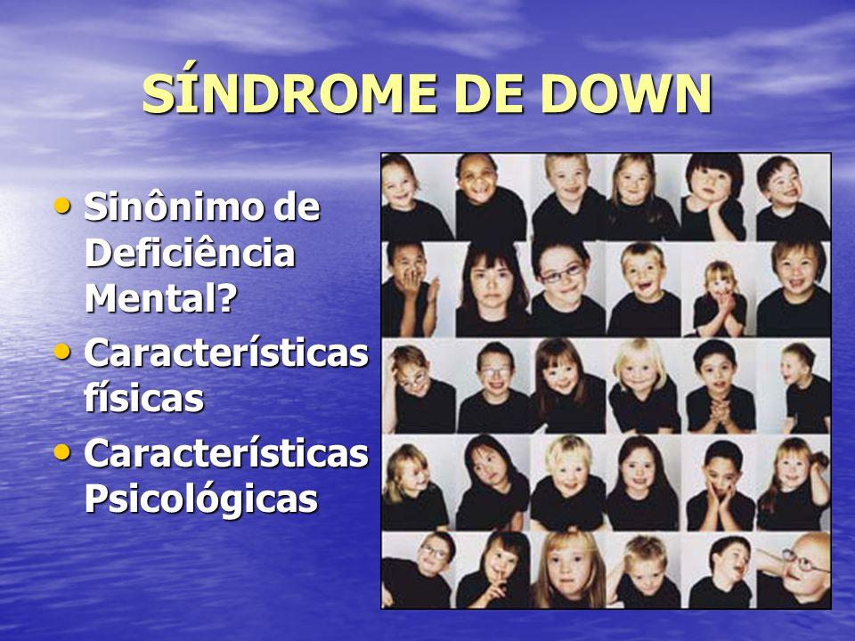 SÍNDROME DE DOWN Sinônimo de Deficiência Mental