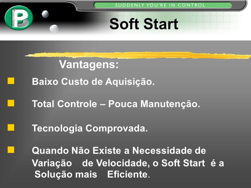 Soft Start Vantagens: Baixo Custo de Aquisição.
