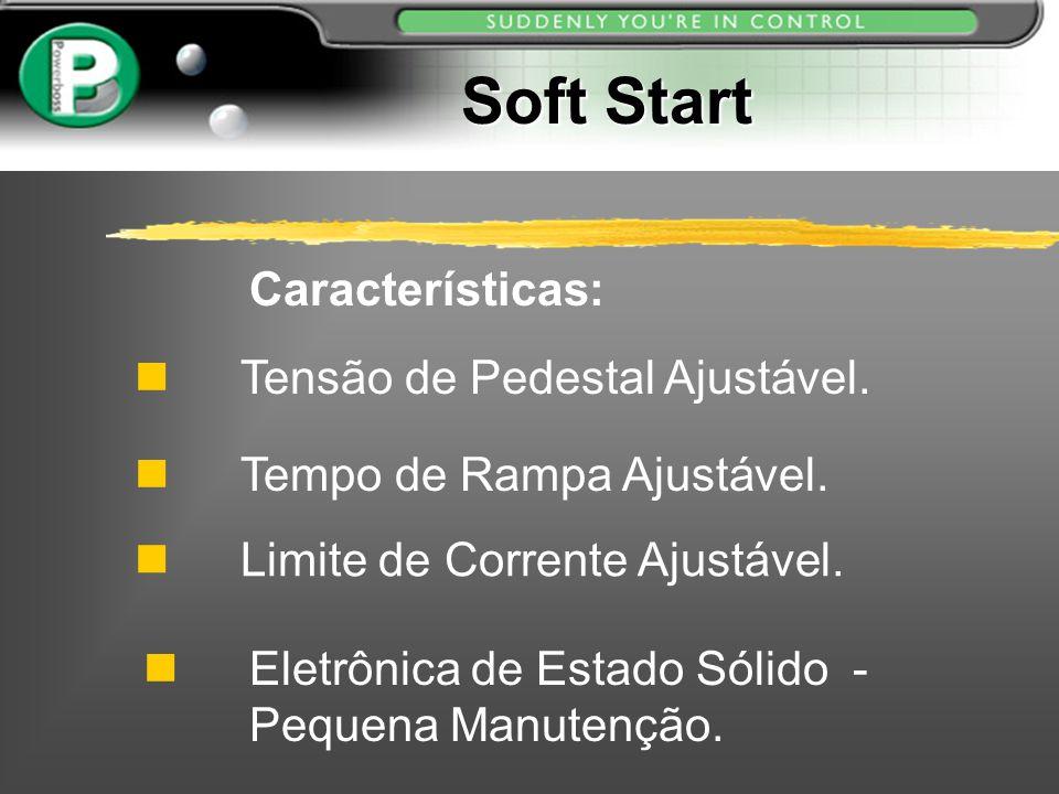 Soft Start Características: Tensão de Pedestal Ajustável.