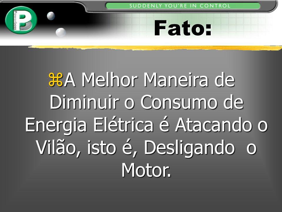 Fato: A Melhor Maneira de Diminuir o Consumo de Energia Elétrica é Atacando o Vilão, isto é, Desligando o Motor.
