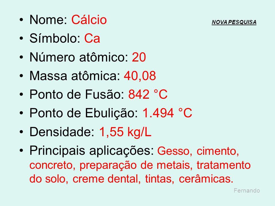 Nome: Cálcio NOVA PESQUISA Símbolo: Ca Número atômico: 20