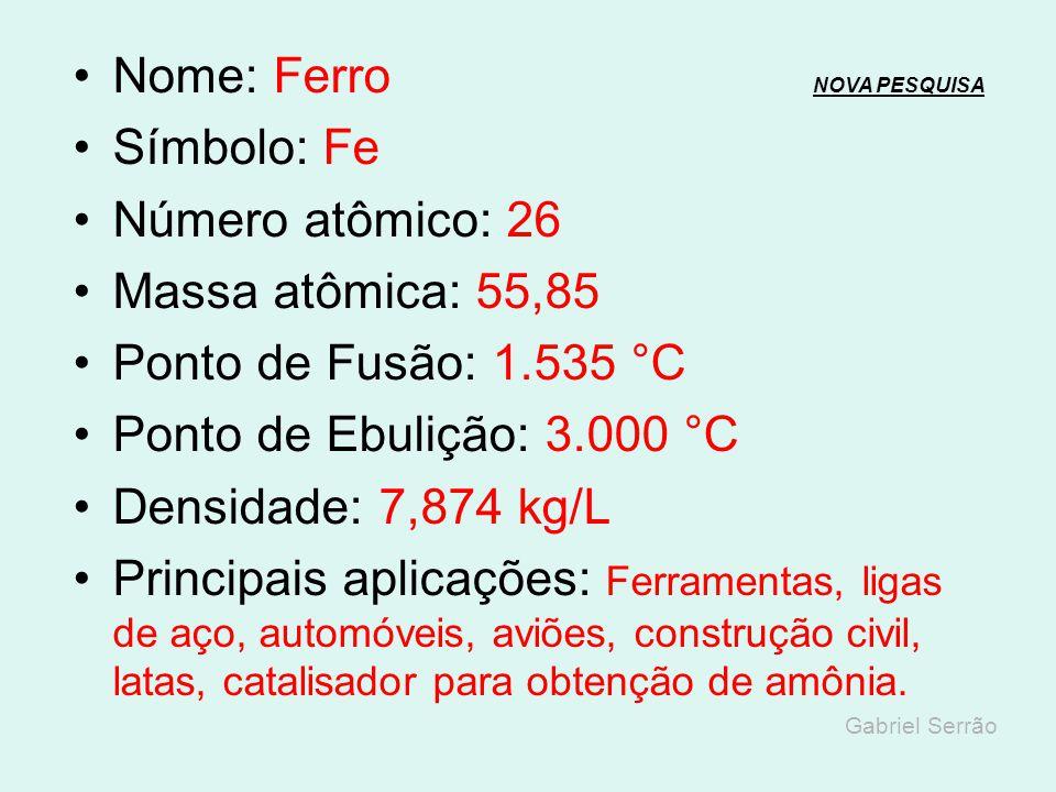 Nome: Ferro NOVA PESQUISA Símbolo: Fe Número atômico: 26