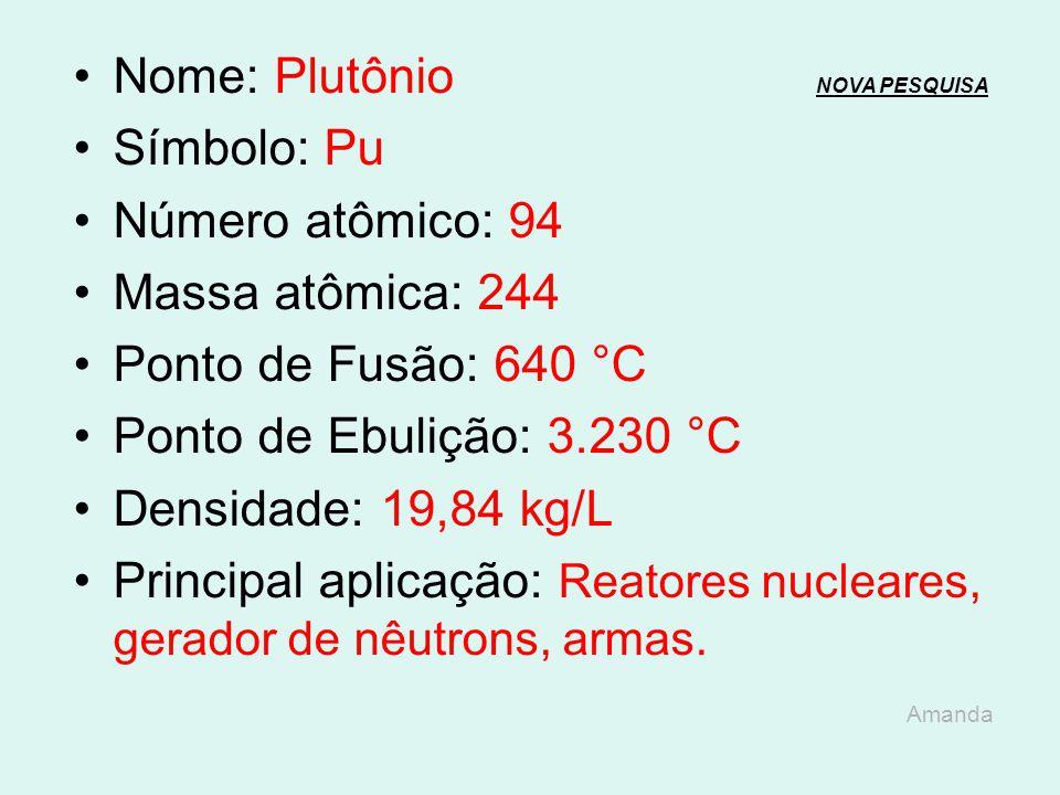 Nome: Plutônio NOVA PESQUISA Símbolo: Pu Número atômico: 94