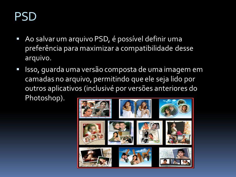 PSD Ao salvar um arquivo PSD, é possível definir uma preferência para maximizar a compatibilidade desse arquivo.