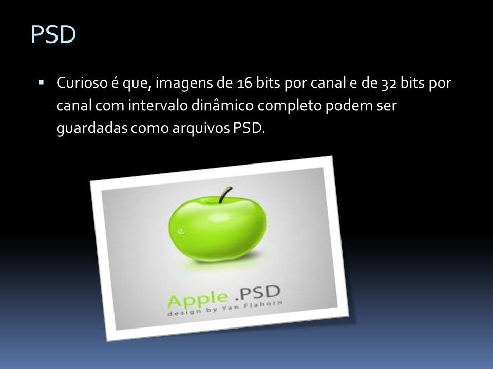 PSD Curioso é que, imagens de 16 bits por canal e de 32 bits por canal com intervalo dinâmico completo podem ser guardadas como arquivos PSD.