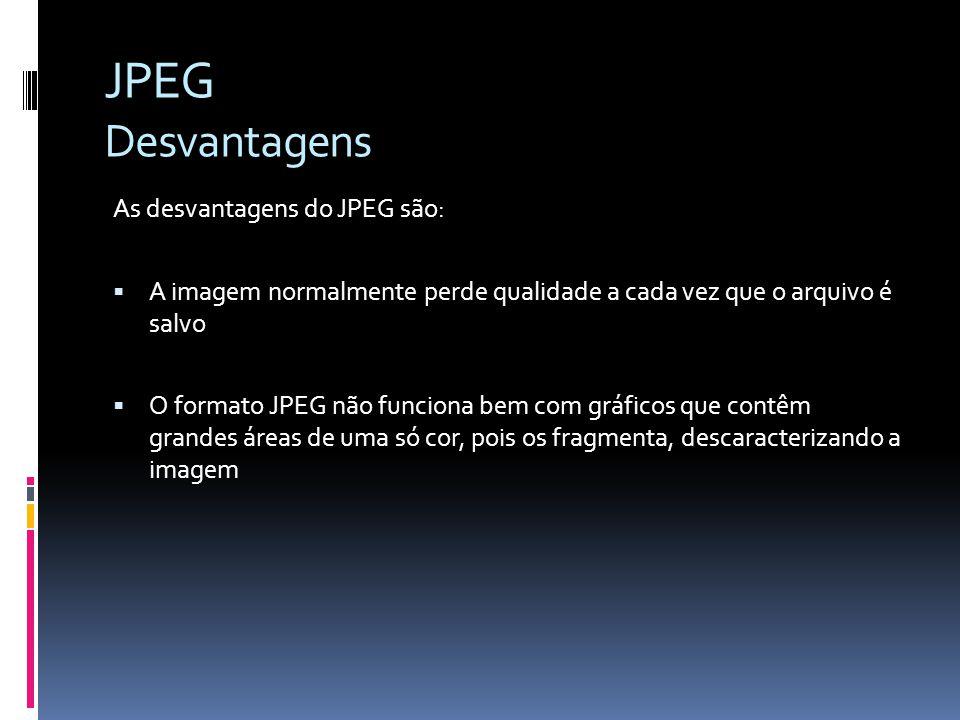 JPEG Desvantagens As desvantagens do JPEG são: