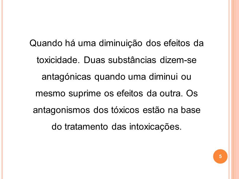 antagonismos dos tóxicos estão na base do tratamento das intoxicações.