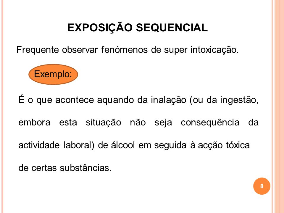 EXPOSIÇÃO SEQUENCIAL Frequente observar fenómenos de super intoxicação. Exemplo: